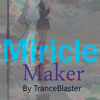 MIRICLE MAKER - MIXED BY TRANCEBLASTER (PREVIEW)