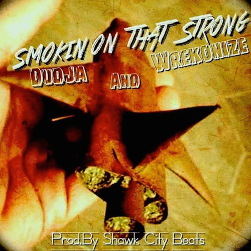 Smoking On That Strong (Featuring @Wrekonize) {Prod.By @ShawkCityBeats)