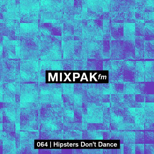 Mixpak FM 064: Hipsters Don't Dance