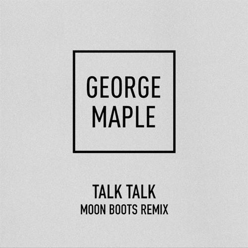 George Maple - Talk Talk (Moon Boots Remix)