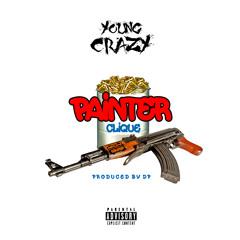 Young Crazy - Painter Clique [Prod. By DP]