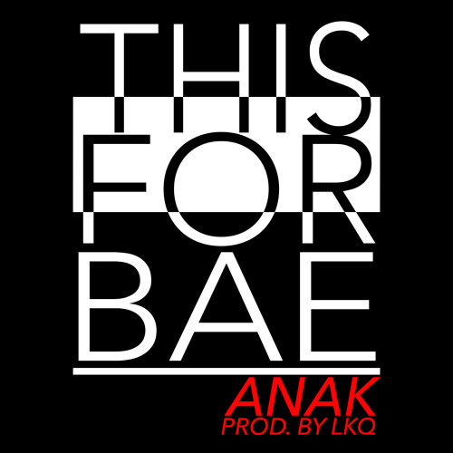 ANAK - This For BAE (Prod. by LKQ)