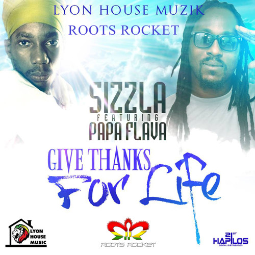 Sizzla Feat. Papa Flava - Give Thanks For Life (2015)