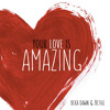 Your Love Is Amazing ~