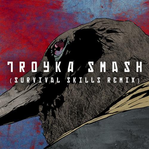 Troyka - Troyka Smash (Survival Skills Remix)