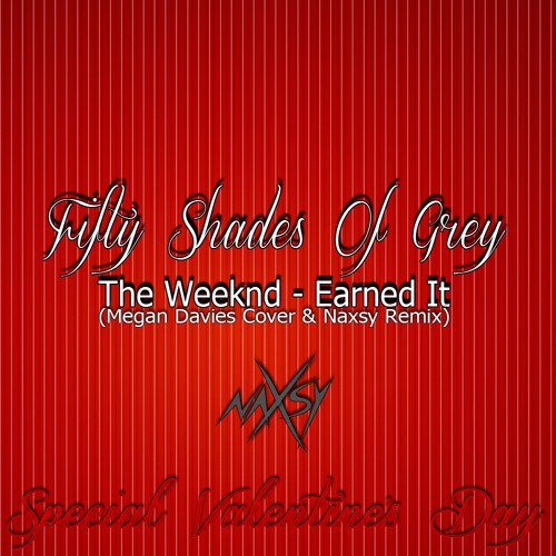 The Weeknd - Earned It (Naxsy Remix & Megan Davies Cover) 50 Shades Of Grey