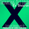 Thinking Out Loud - Ed Sheeran (Jordan Smith Cover)[Produced by Chris Garland]