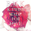 K-Twist - Made For Love (Valentines Day Special)