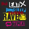 Eat Sleep Rave Repeat (The EDM Tipe Mix) DJ INEED