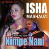 Nimpe Nani - Isha Mashauzi