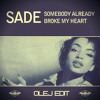 Sade - Somebody Already Broke My Heart  (Olej Edit)