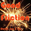 Good Friction (David Daniel, Ian Tait, And Telefan)