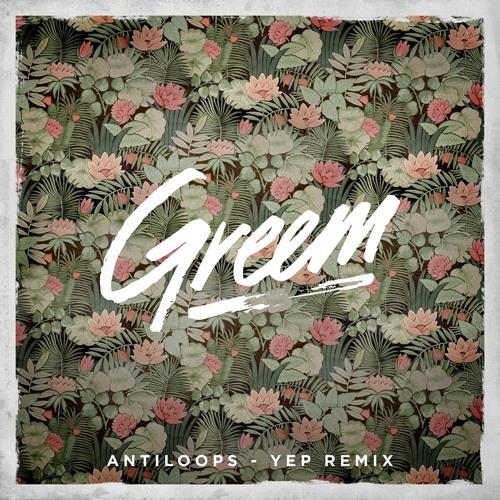Antiloops - Yep Greem Remix