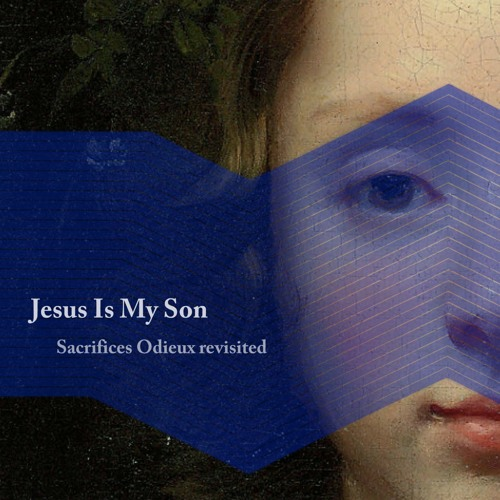 Jesus is my son - Sacrifices Odieux revisited