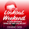 Debbie Deb - Lookout Weekend (DJ Dick Grayson's Tryna Pop and Lock Me Edit)