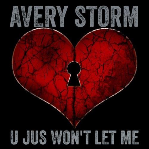 Avery Storm – U Jus Wont Let Me