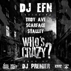 DJ EFN feat. Troy Ave, Scarface, Stalley & DJ Premier - Who's Crazy?