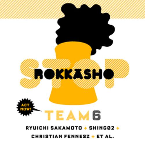 team 6 - rokkasho (A-ske Kondo rmx)
