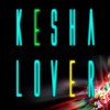 """Lover"" by Kesha (Produced by Spookey Ruben & Schpilkas)"
