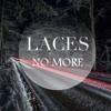 Laces - No More