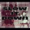Slow It Down Featuring Mokah SoulFly