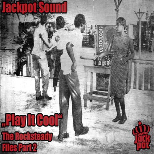 Jackpot Sound - Play It Cool - The Rocksteady Files Part 2