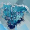 Kije - I Don T Wanna Go(Free)