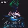 Krale - Break It (ft. Tara Louise)[Free Download]