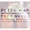 Fetty Wap - Trap Queen (YULTRON x B-Sides Remix)Free Download.mp3