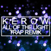 KEROW  - All Of The Light (TRAP Remix)