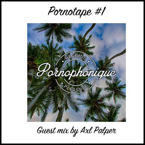 Pornotape N°1 By Pornophonique X Axl Palper