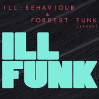 ILL FUNK - Ill Behaviour & Forrest Funk