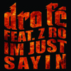 Im Just Sayin Ft Z Ro Prod By Happy Perez Mp3