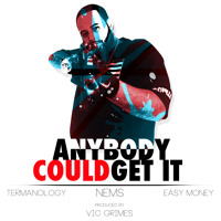 "GORILLA NEMS x EASY MONEY x TERMANOLOGY- ""ANYBODY COULD GET IT"""