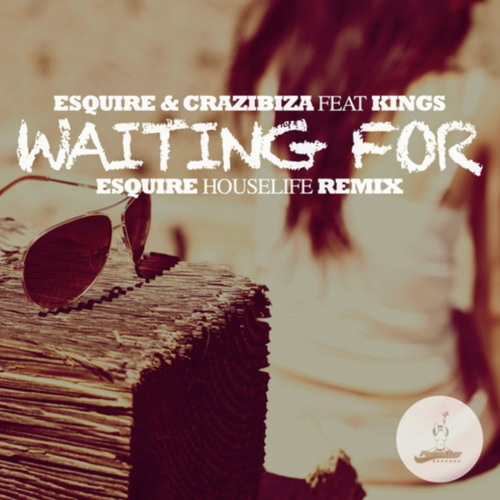 eSQUIRE & Crazibiza Feat. Kings - Waiting For (eSQUIRE Houselife Remix) - 37 Beatport House Chart