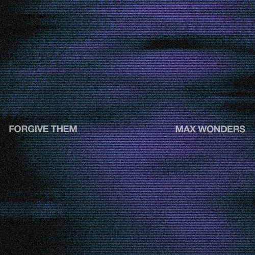 Max Wonders – Forgive Them (Prod. Martin $ky)