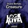 Creature - Duane Bartolo (Original Mix)[Look Alive Recordings] #17 MINIMAL CHARTS!