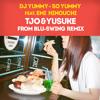DJ YUMMY - So Yummy Feat. Emi Hinouchi  (TJO & YUSUKE From BLU - SWING Remix)