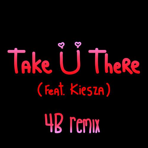 Take Ü There (feat. Kiesza) [4B Remix]