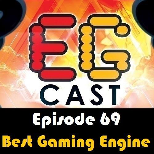 EGCast: Episode 69 - أفضل محرك ألعاب