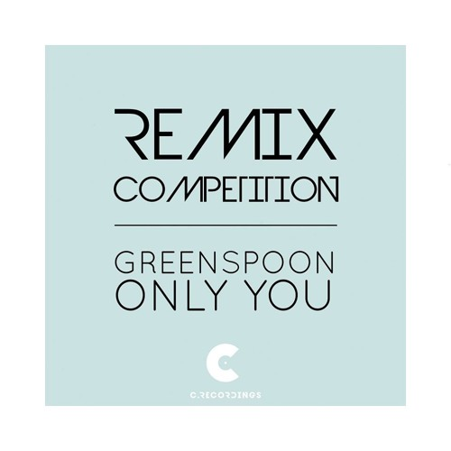 C Recordings Remix Competition: Greenspoon - Only You