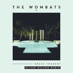 The Wombats - Greek Tragedy (Oliver Nelson Remix)
