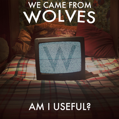 We Came From Wolves - Am I Useful?