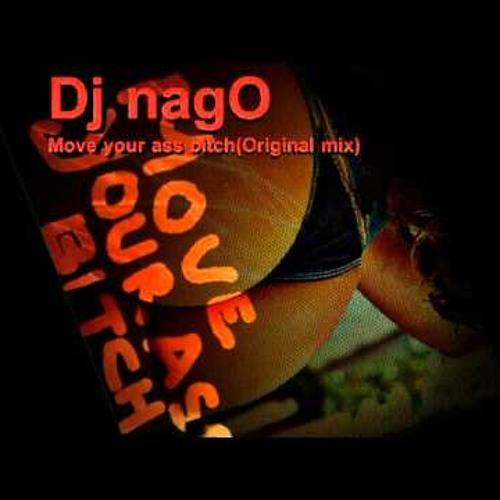 Dj nagO-Move your ass Bitch (Original Mix)