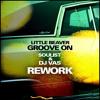 Groove On (Dj Vas & Soulist Rework) by LITTLE BEAVER