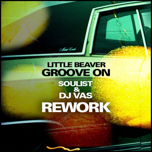 Groove On (Dj Vas & Soulist Rework) by LITTLE BEAVER