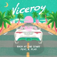 Viceroy - Back At The Start (Ft. K. Flay)