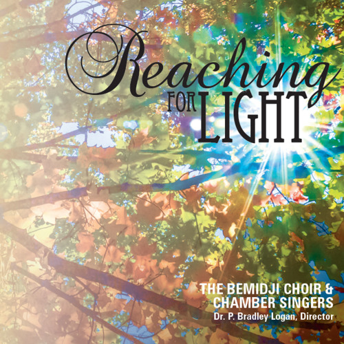"""Selections from """"Reaching for Light"""" by the Bemidji Choir & Chamber Singers"""