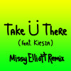 Take  There (Feat. Kiesza) [Missy Elliott Remix]
