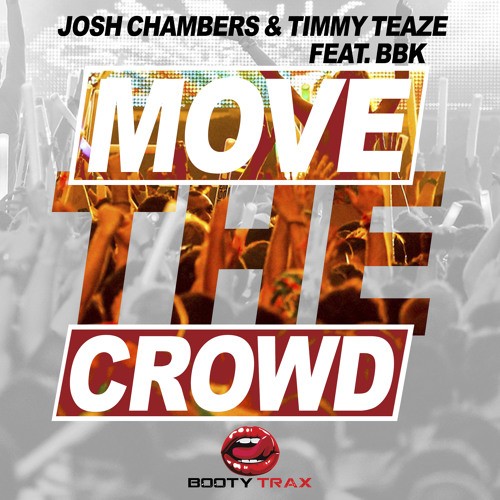 Josh Chambers & Timmy Teaze Feat BBK - Move The Crowd ***OUT NOW***